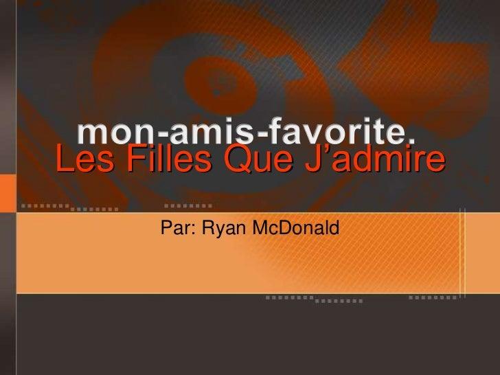 Les Filles Que J'admire      Par: Ryan McDonald