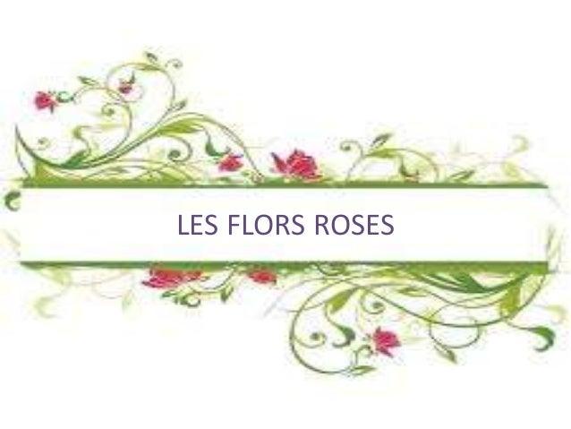 LES FLORS ROSES