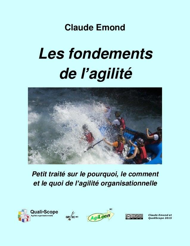 Claude Emond Les fondements de l'agilité Petit traité sur le pourquoi, le comment et le quoi de l'agilité organisationnell...
