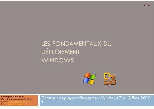 LES FONDAMENTAUX DU  DÉPLOIEMENT  WINDOWS  Comment déployer efficacement Windows 7 et Office 2010  ?  Christophe MANDIN © ...
