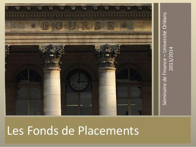Les Fonds de Placements Séminaire de Finance – Université Orléans 2013/2014