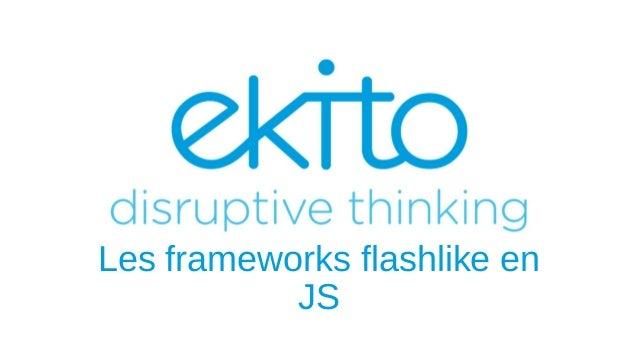 Les frameworks flashlike en JS