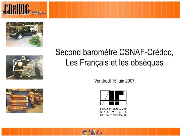 Second baromètre CSNAF-Crédoc, Les Français et les obsèques Vendredi 15 juin 2007