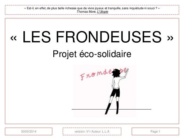 « LES FRONDEUSES » Projet éco-solidaire « Est-il, en effet, de plus belle richesse que de vivre joyeux et tranquille, sans...