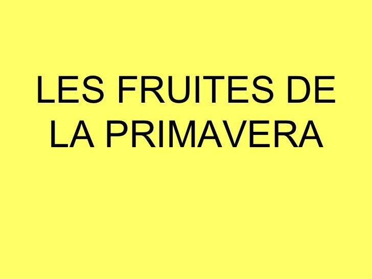 LES FRUITES DE LA PRIMAVERA