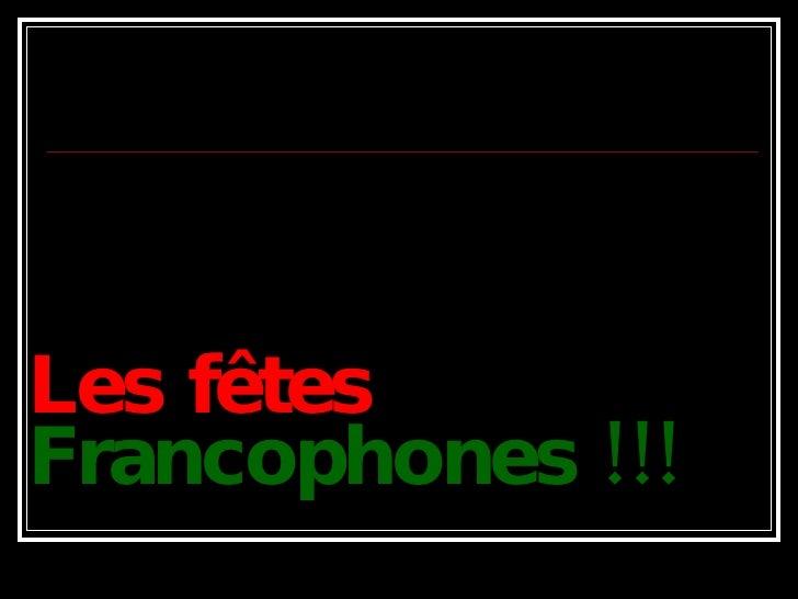 Les fêtes   Francophones !!!
