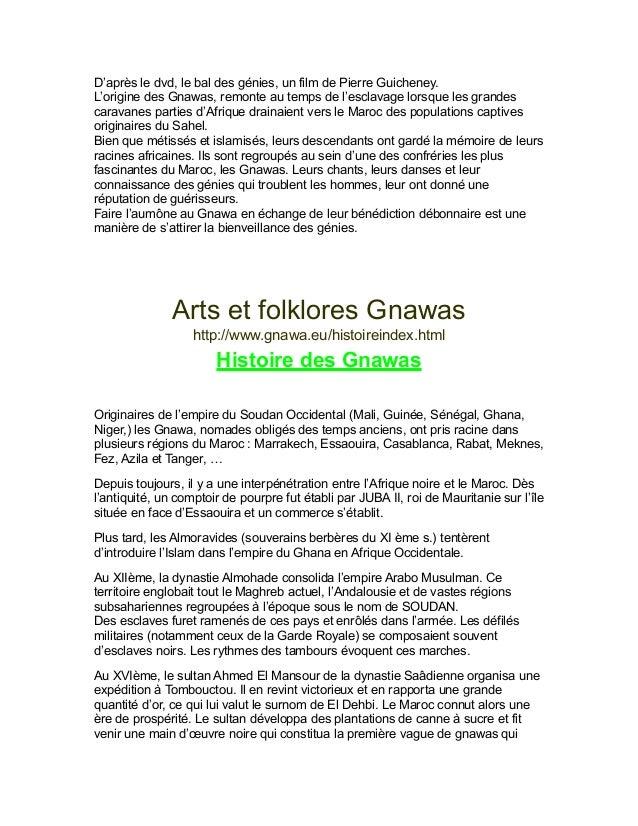 D'après le dvd, le bal des génies, un film de Pierre Guicheney. L'origine des Gnawas, remonte au temps de l'esclavage lors...