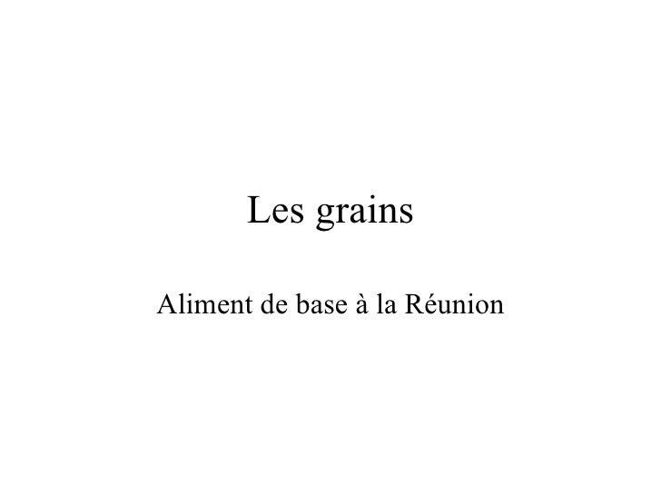 Les grainsAliment de base à la Réunion