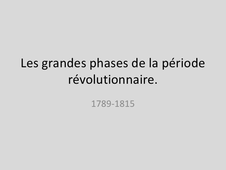 Les grandes phases de la période révolutionnaire.<br />1789-1815<br />