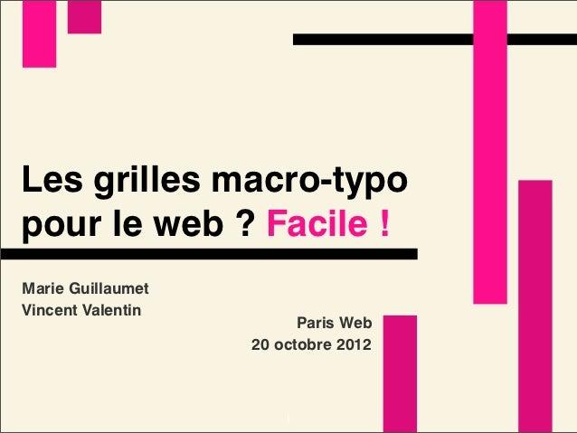 Les grilles macro-typopour le web ? Facile !Marie GuillaumetVincent Valentin                         Paris Web            ...