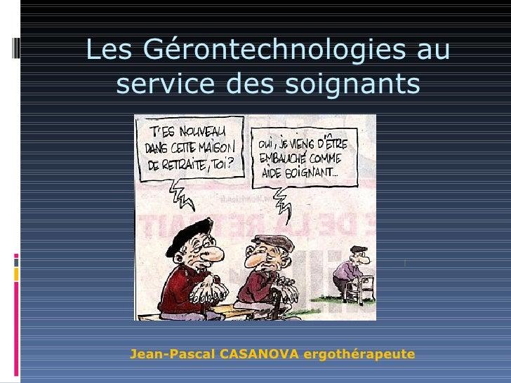 Les Gérontechnologies au  service des soignants  Jean-Pascal CASANOVA ergothérapeute