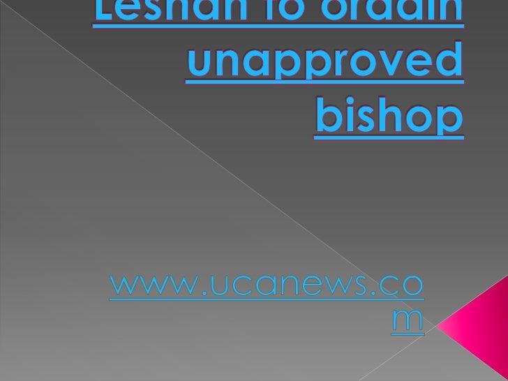 Leshanto ordain unapproved bishop<br />www.ucanews.com<br />