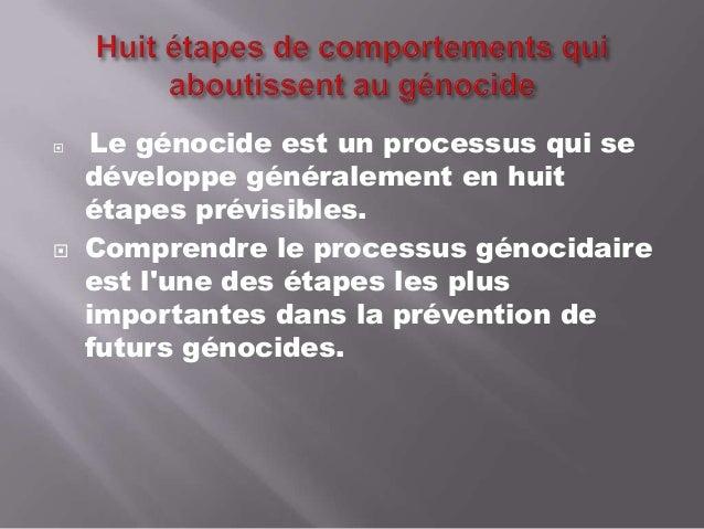     Le génocide est un processus qui se développe généralement en huit étapes prévisibles. Comprendre le processus génoc...