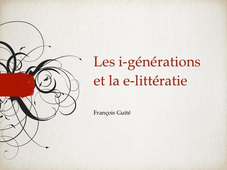 Les i-générationset la e-littératieFrançois Guité