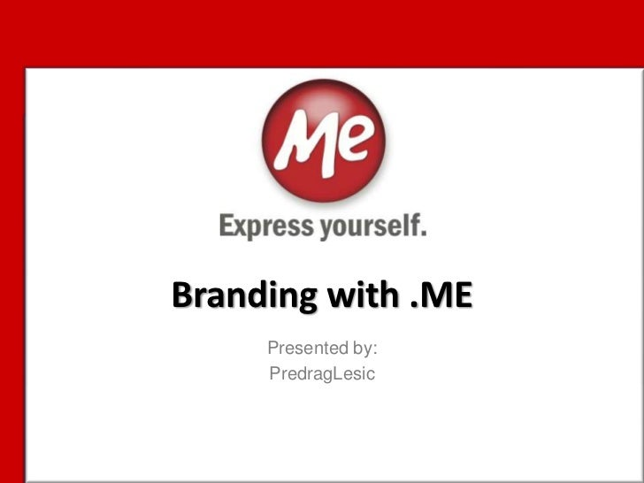 Branding with .ME<br />Presented by:<br />PredragLesic<br />