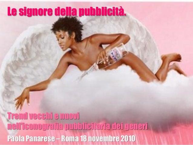 Paola Panarese – Roma 18 novembre 2010 Le signore della pubblicità. Trend vecchi e nuovi nell'iconografia pubblicitaria de...