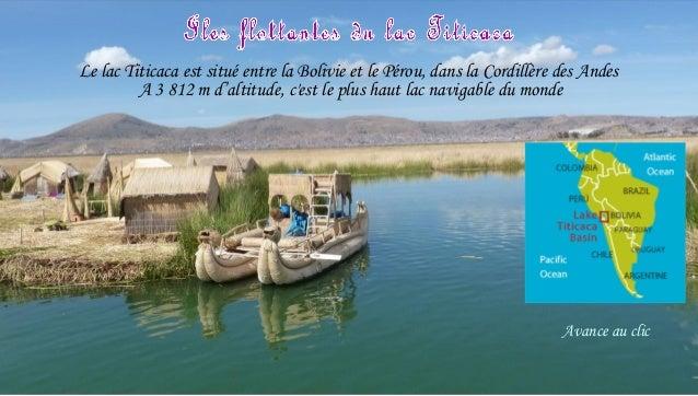 Le lac Titicaca est situé entre la Bolivie et le Pérou, dans la Cordillère des Andes A 3 812 m d'altitude, c'est le plus ...