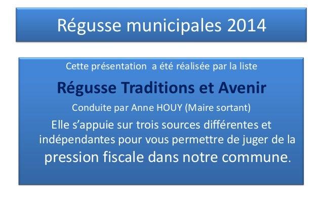 Régusse municipales 2014 Cette présentation a été réalisée par la liste  Régusse Traditions et Avenir Conduite par Anne HO...