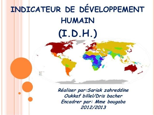 INDICATEUR DE DÉVELOPPEMENT          HUMAIN         (I.D.H.)         Réaliser par:Sariak zahreddine           Oukkaf bille...