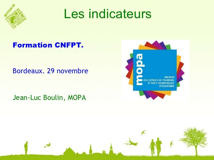 Les indicateurs Formation CNFPT. Bordeaux. 29 novembre Jean-Luc Boulin, MOPA
