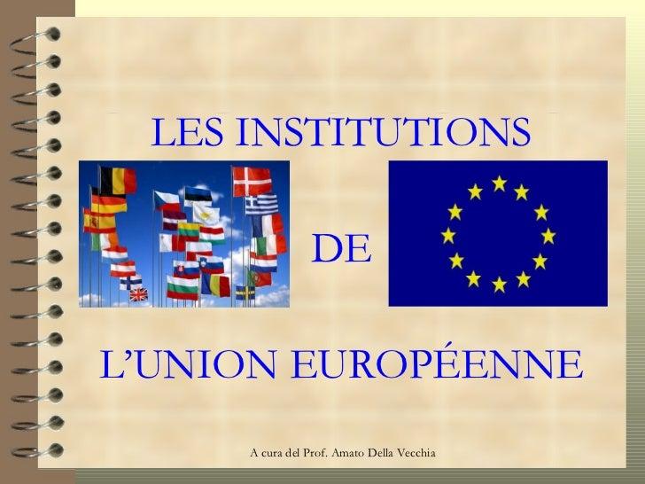 LES INSTITUTIONS DE L'UNION EUROP ÉENNE
