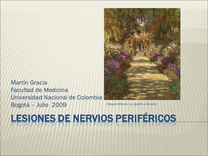 Martín Gracia Facultad de Medicina  Universidad Nacional de Colombia Bogotá – Julio  2009 Claude Monet; Le Jardin a Giverny