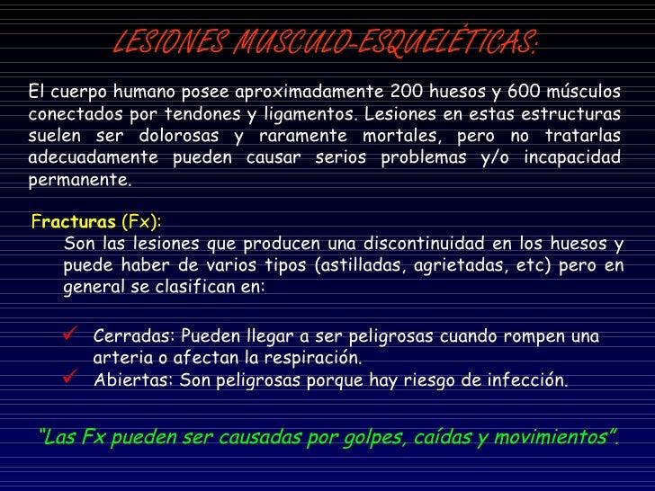 LESIONES MUSCULO-ESQUELÉTICAS: F racturas  (Fx):   Son las lesiones que producen una discontinuidad en los huesos y puede ...