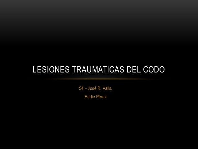 54 – José R. Valls. Eddie Pérez LESIONES TRAUMATICAS DEL CODO