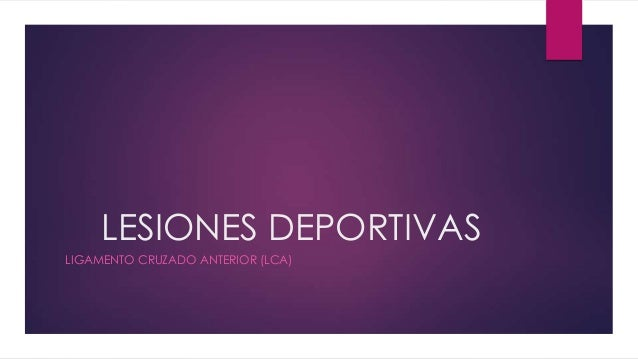 LESIONES DEPORTIVAS LIGAMENTO CRUZADO ANTERIOR (LCA)