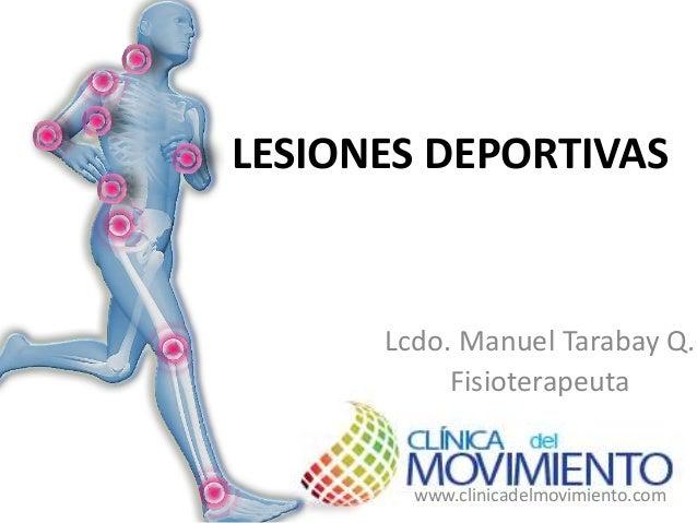 LESIONES DEPORTIVAS  Lcdo. Manuel Tarabay Q.  Fisioterapeuta  www.clinicadelmovimiento.com