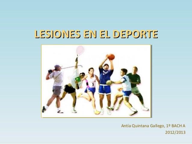 LESIONES EN EL DEPORTELESIONES EN EL DEPORTEAntía Quintana Gallego, 1º BACH A2012/2013