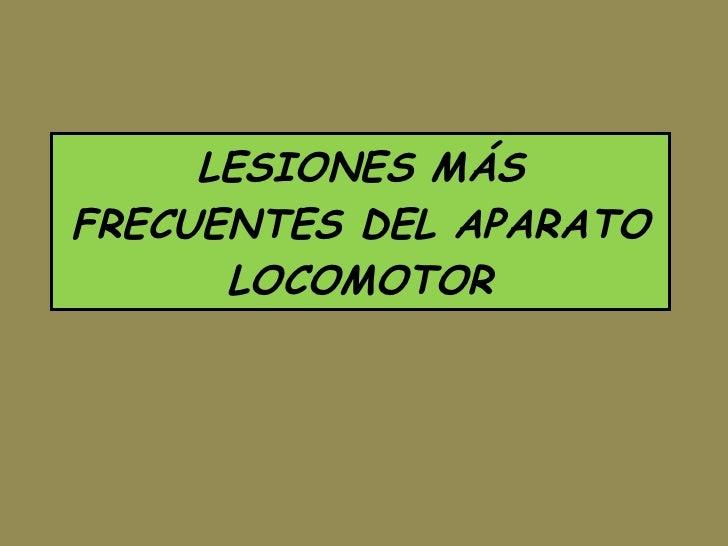 LESIONES MÁS FRECUENTES DEL APARATO LOCOMOTOR
