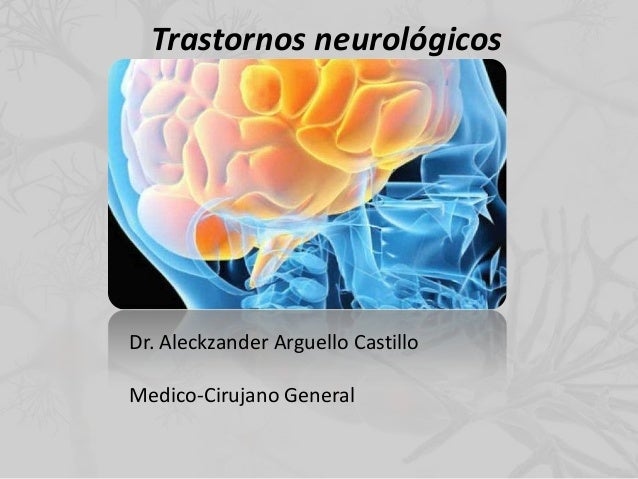 Trastornos neurológicos Dr. Aleckzander Arguello Castillo Medico-Cirujano General