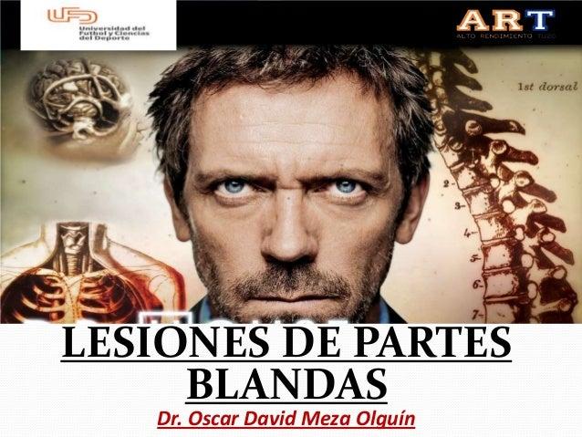 LESIONES DE PARTES     BLANDAS   Dr. Oscar David Meza Olguín