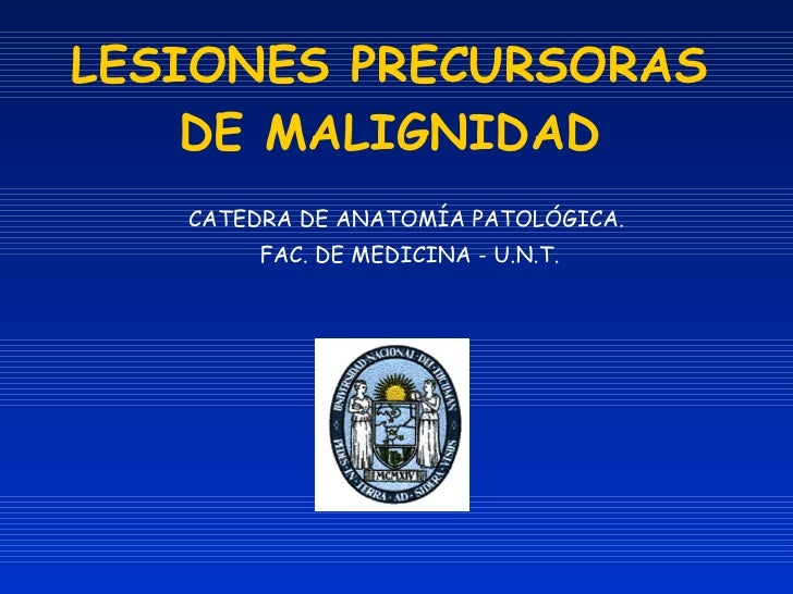 LESIONES PRECURSORAS DE MALIGNIDAD CATEDRA DE ANATOMÍA PATOLÓGICA.  FAC. DE MEDICINA - U.N.T.