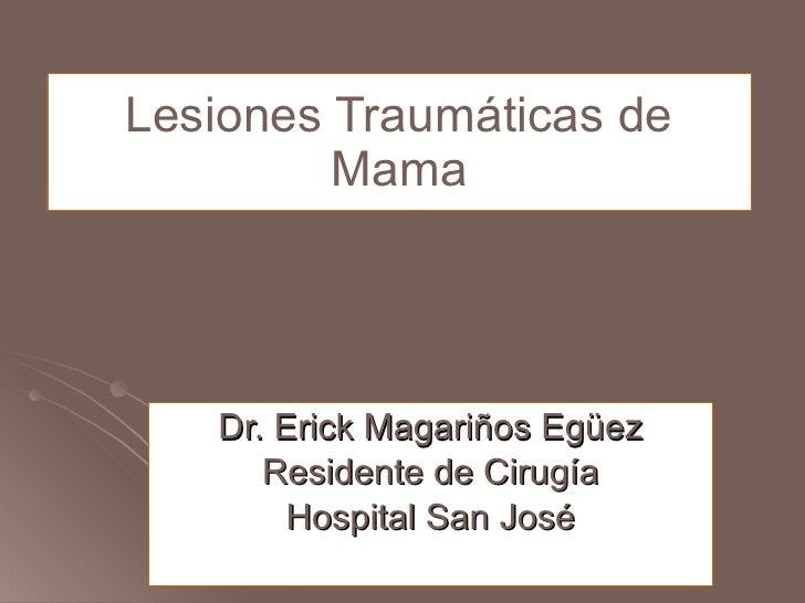 Dr. Erick Magariños Egüez Residente de Cirugía Hospital San José Lesiones Traumáticas de Mama