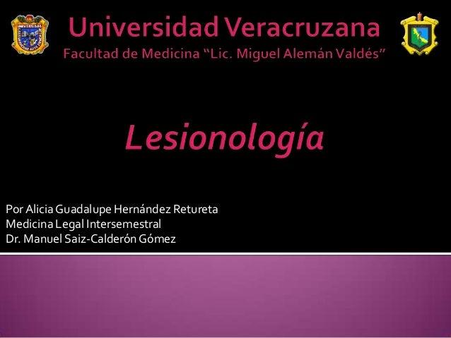 PorAlicia Guadalupe Hernández ReturetaMedicina Legal IntersemestralDr. Manuel Saiz-CalderónGómez