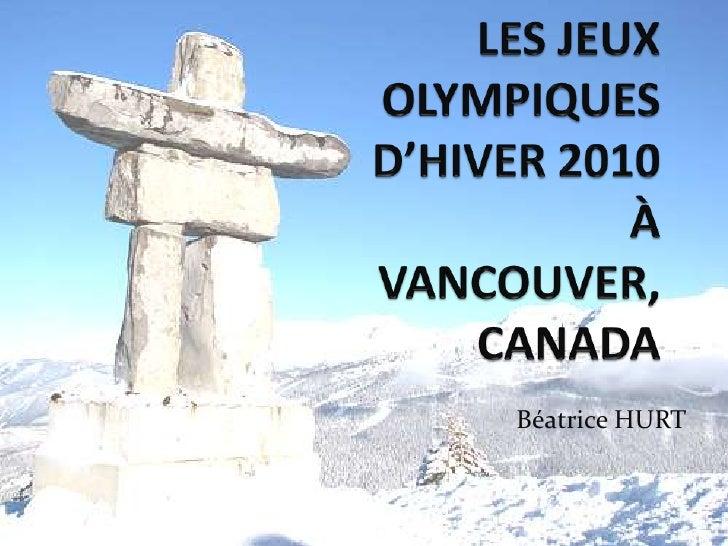 LES JEUX OLYMPIQUES D'HIVER 2010À VANCOUVER, CANADA<br />Béatrice HURT<br />