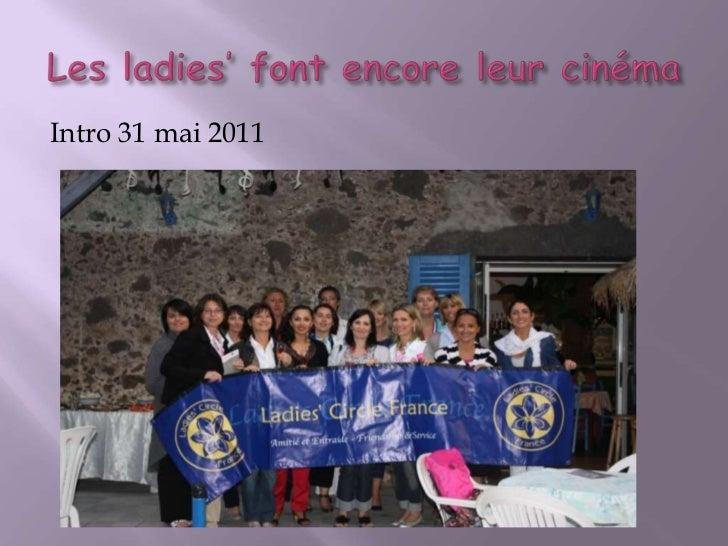 Les ladies' font encore leur cinéma<br />Intro 31 mai 2011<br />