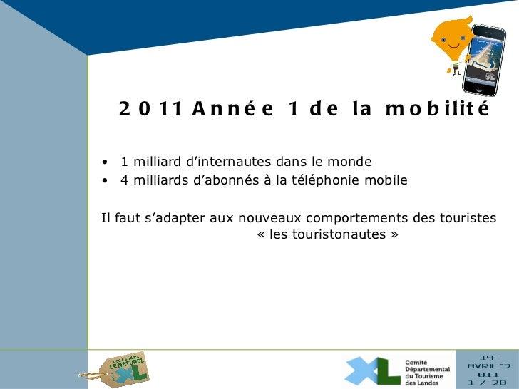 <ul><li>2011 Année 1 de la mobilité </li></ul><ul><li>1 milliard d'internautes dans le monde </li></ul><ul><li>4 milliards...