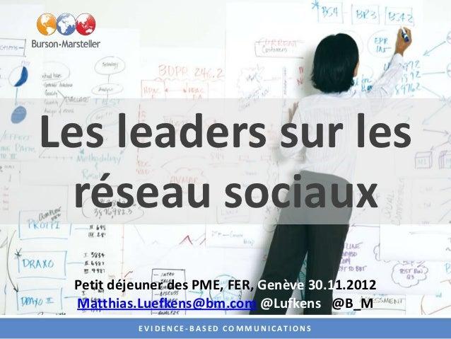 Les leaders sur les  réseau sociaux Petit déjeuner des PME, FER, Genève 30.11.2012 Matthias.Luefkens@bm.com @Lufkens @B_M ...