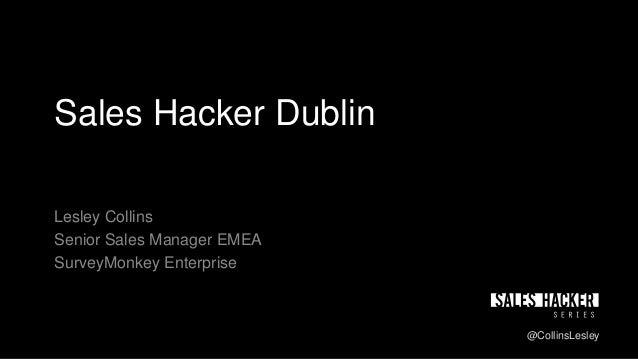 Sales Hacker Dublin Lesley Collins Senior Sales Manager EMEA SurveyMonkey Enterprise @CollinsLesley