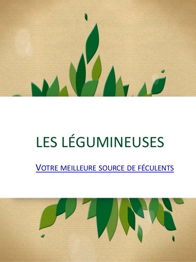 LES LÉGUMINEUSES VOTRE MEILLEURE SOURCE DE FÉCULENTS