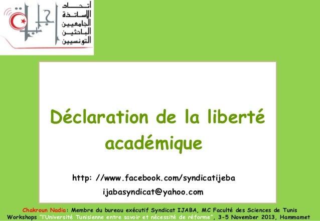 Déclaration de la liberté académique http: //www.facebook.com/syndicatijeba ijabasyndicat@yahoo.com Chakroun Nadia: Membre...