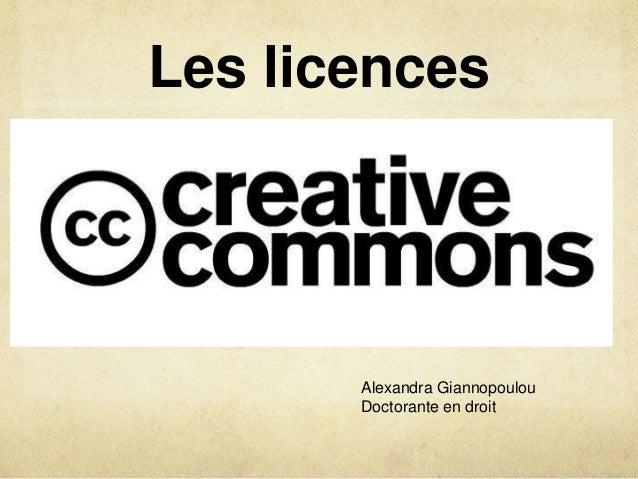 Les licences       Alexandra Giannopoulou       Doctorante en droit
