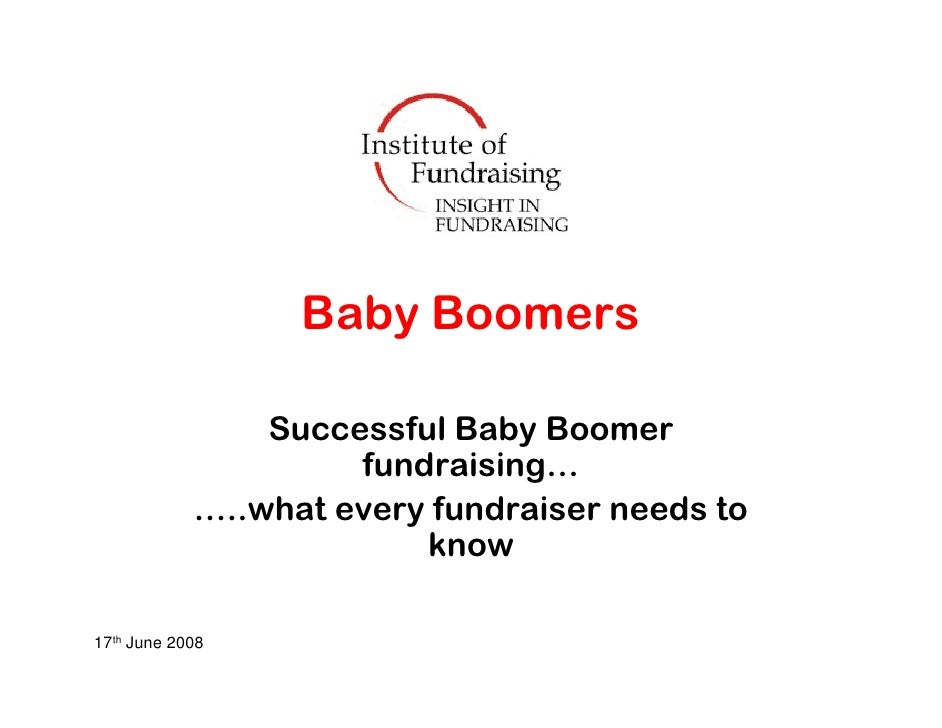 Baby Boomers                  Successful Baby Boomer                      fundraising…             …..what every fundraise...