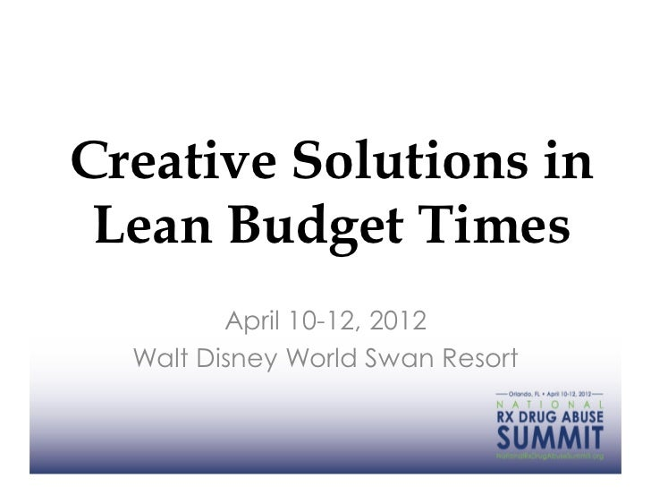 Creative Solutions in Lean Budget Times         April 10-12, 2012  Walt Disney World Swan Resort