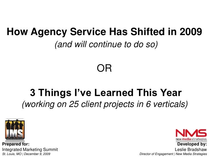 How Agency Service Has Shifted in 2009(and will continue to do so)OR3 Things I've Learned This Year (working on 25 client ...