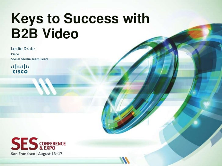 Keys to Success withB2B VideoLeslie DrateCiscoSocial Media Team LeadSan Francisco| August 13–17