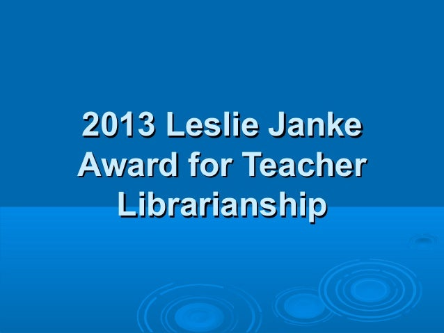 2013 Leslie Janke2013 Leslie JankeAward for TeacherAward for TeacherLibrarianshipLibrarianship